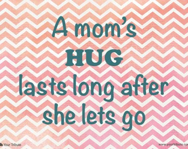 A mom's hug lasts long after she lets go