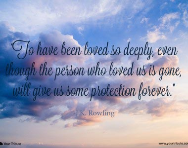 J.K. Rowling: To have been loved so deeply…