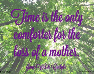 Jane Welsh Carlyle: Time is the only comforter…