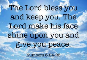 Numbers 6:24-25. The Lord bless you…