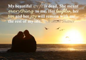 William Shatner: My beautiful wife is dead…