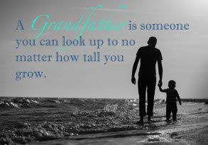 A Grandfather is someone you can look up to…