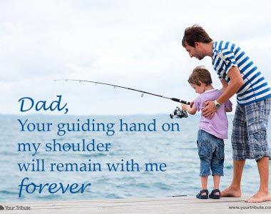 Dad, your guiding hand on my shoulder…