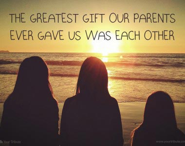 The greatest gift our parents ever gave…